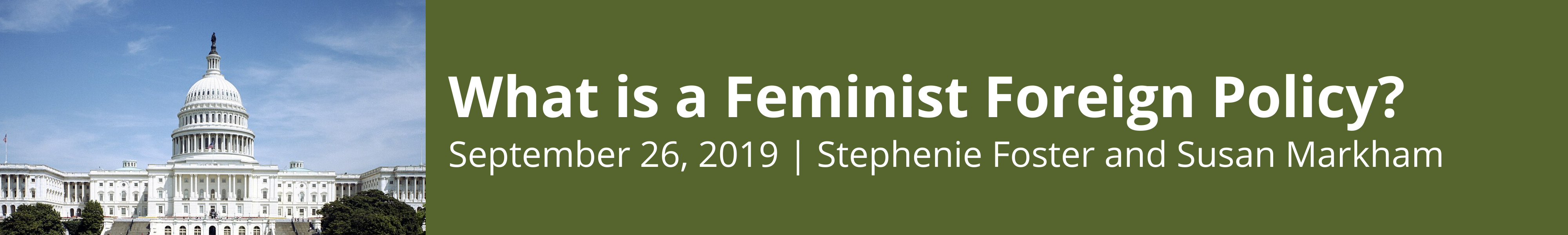What is a Feminist Foreign Policy?: September 26, 2019, Stephenie Foster and Susan Markham