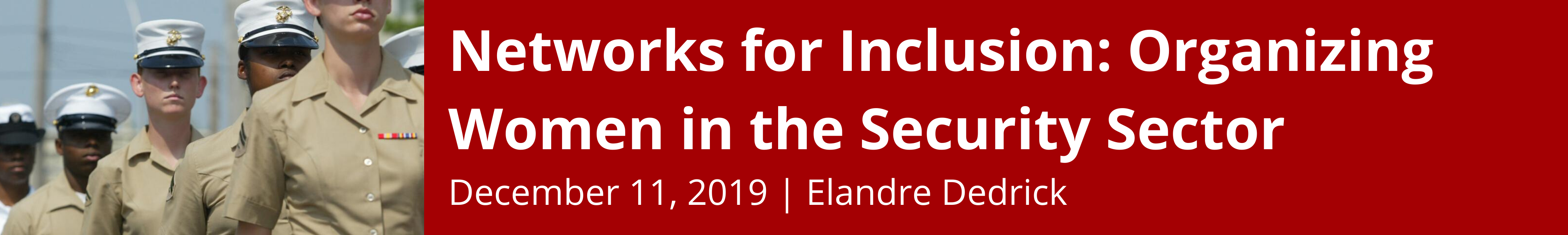 Networks for Inclusion: Organizing Women in the Security Sector : December 11, 2019; Elandre Dedrick
