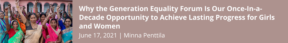 Why the Generation Equality Forum Is Our Once-In-a-Decade Opportunity to Achieve Lasting Progress for Girls and Women