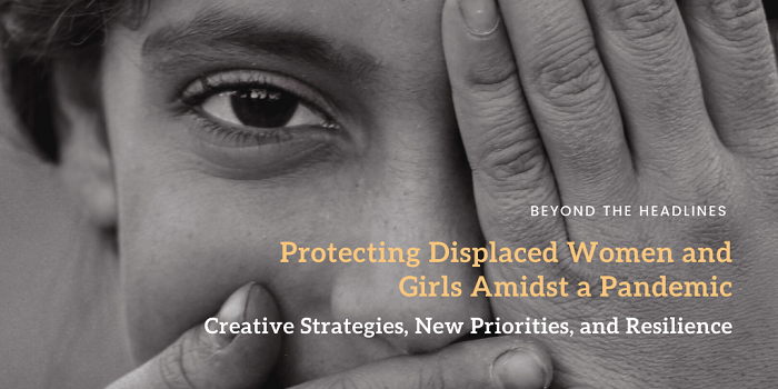 Protecting Displaced Women and Girls Amidst a Pandemic: Creative Strategies, New Priorities, and Resilience